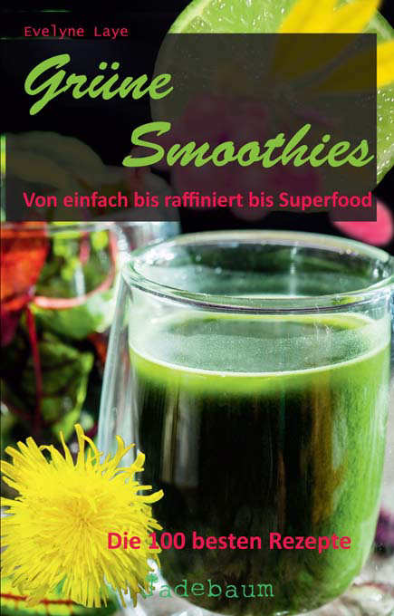 Grüne Smoothies - Die 100 besten Rezepte